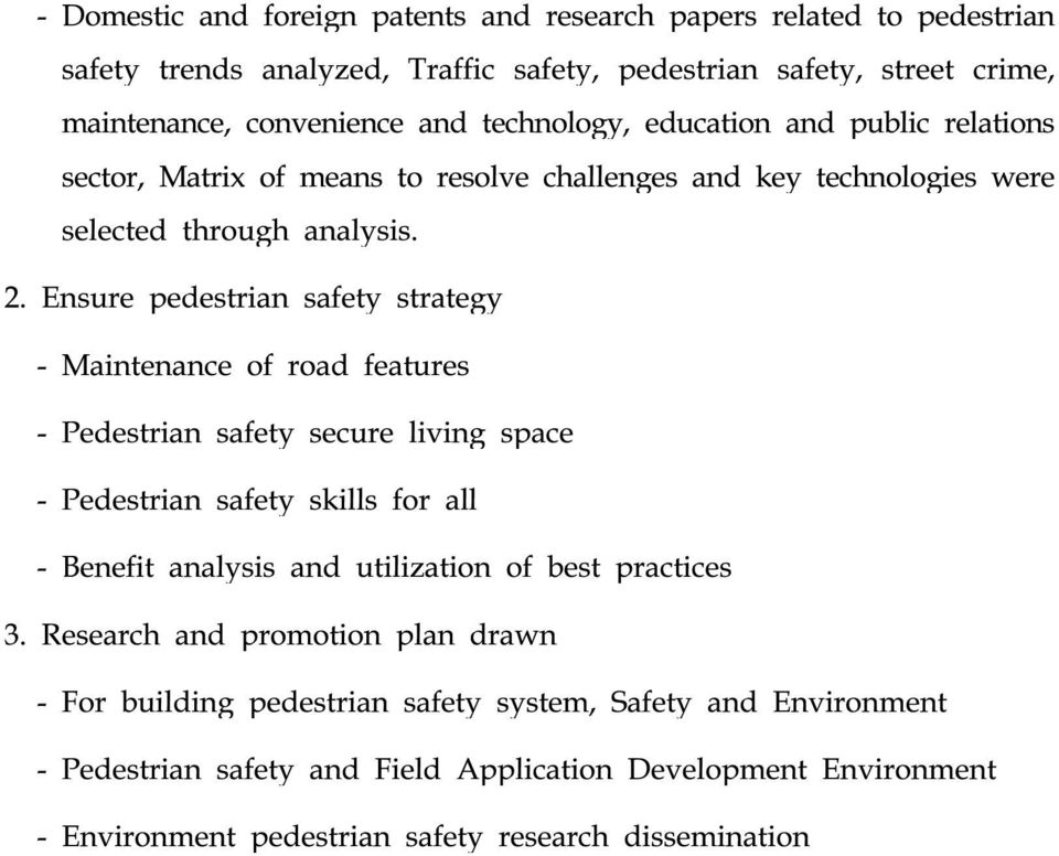 Ensure pedestrian safety strategy - Maintenance of road features - Pedestrian safety secure living space - Pedestrian safety skills for all - Benefit analysis and utilization of best