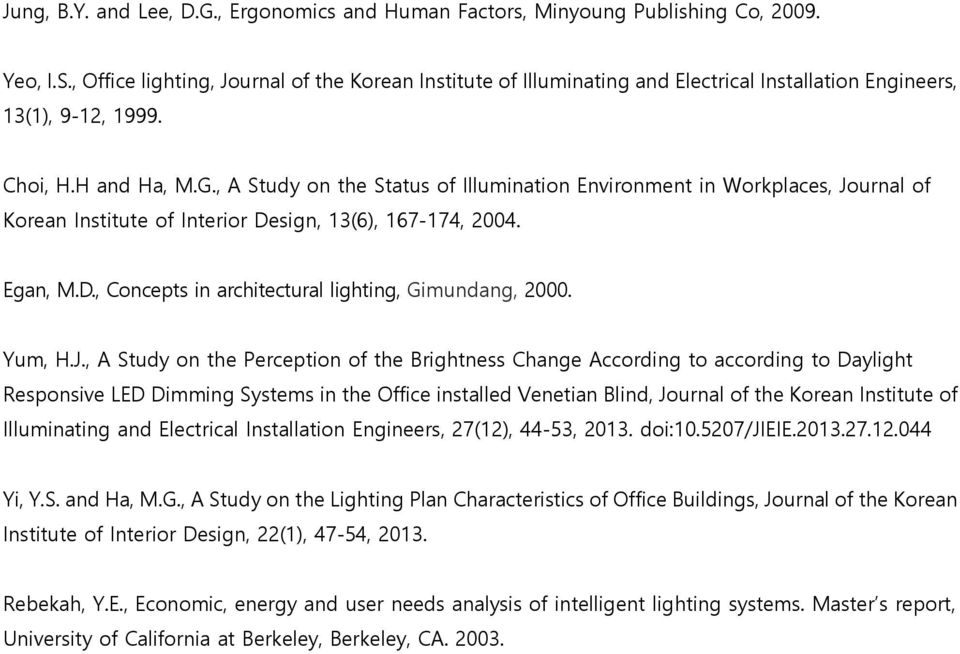 , A Study on the Status of Illumination Environment in Workplaces, Journal of Korean Institute of Interior Design, 13(6), 167-174, 2004. Egan, M.D., Concepts in architectural lighting, Gimundang, 2000.