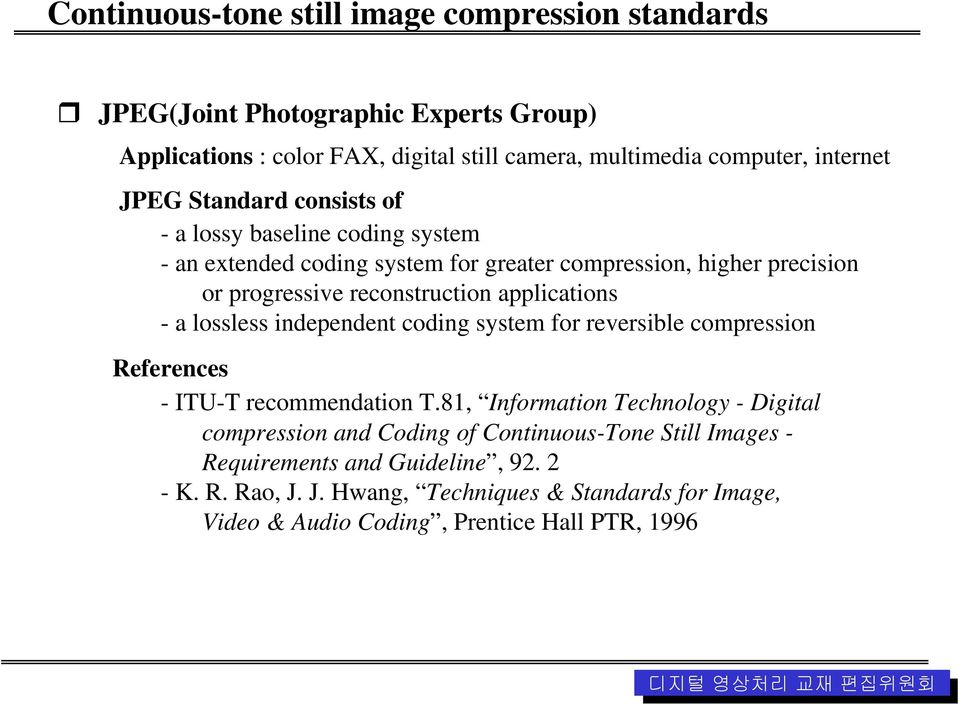 applications - a lossless independent coding system for reversible compression References - ITU-T recommendation T.