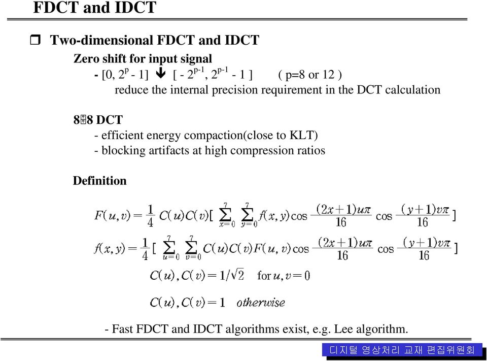 calculation 8 8 DCT - efficient energy compaction(close to KLT) - blocking artifacts at