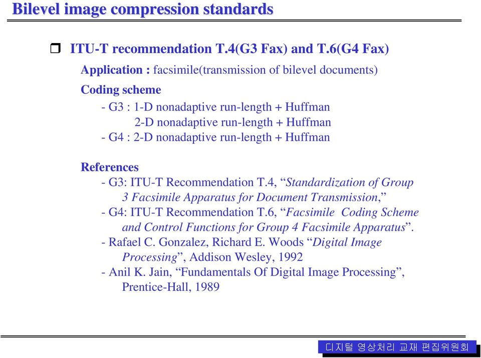 : 2-D nonadaptive run-length + Huffman References - G3: ITU-T Recommendation T.