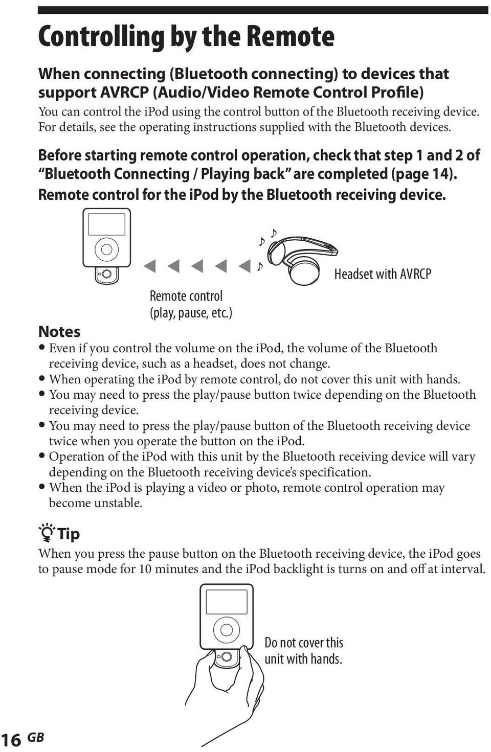 Before starting remote control operation, check that step 1 and 2 of Bluetooth Connecting / Playing back are completed (page 14). Remote control for the ipod by the Bluetooth receiving device.