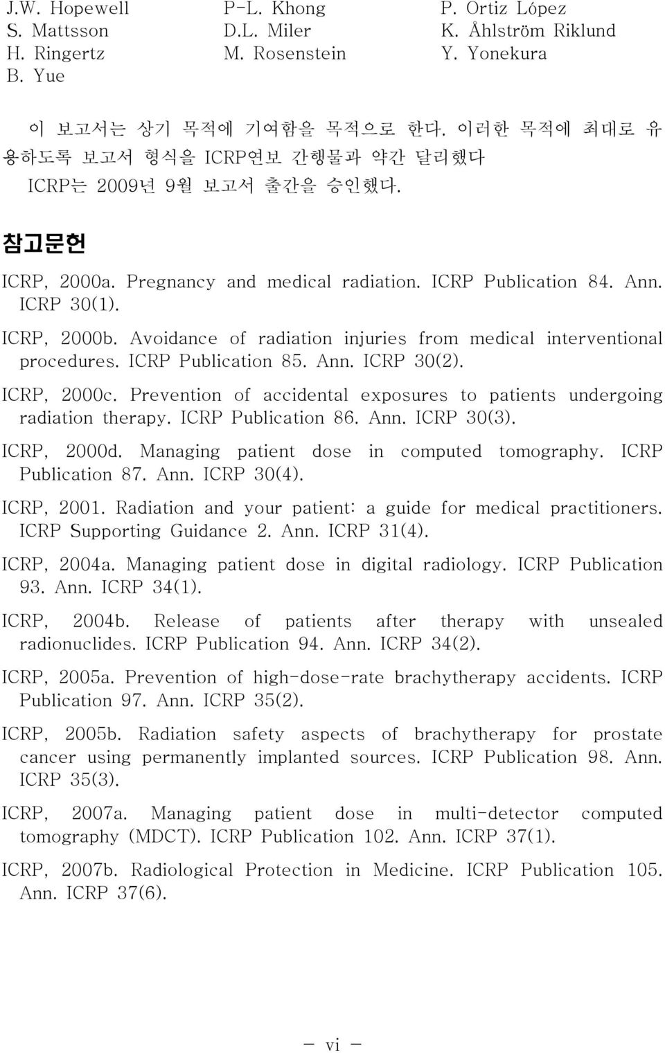 Avoidance of radiation injuries from medical interventional procedures. ICRP Publication 85. Ann. ICRP 30(2). ICRP, 2000c. Prevention of accidental exposures to patients undergoing radiation therapy.