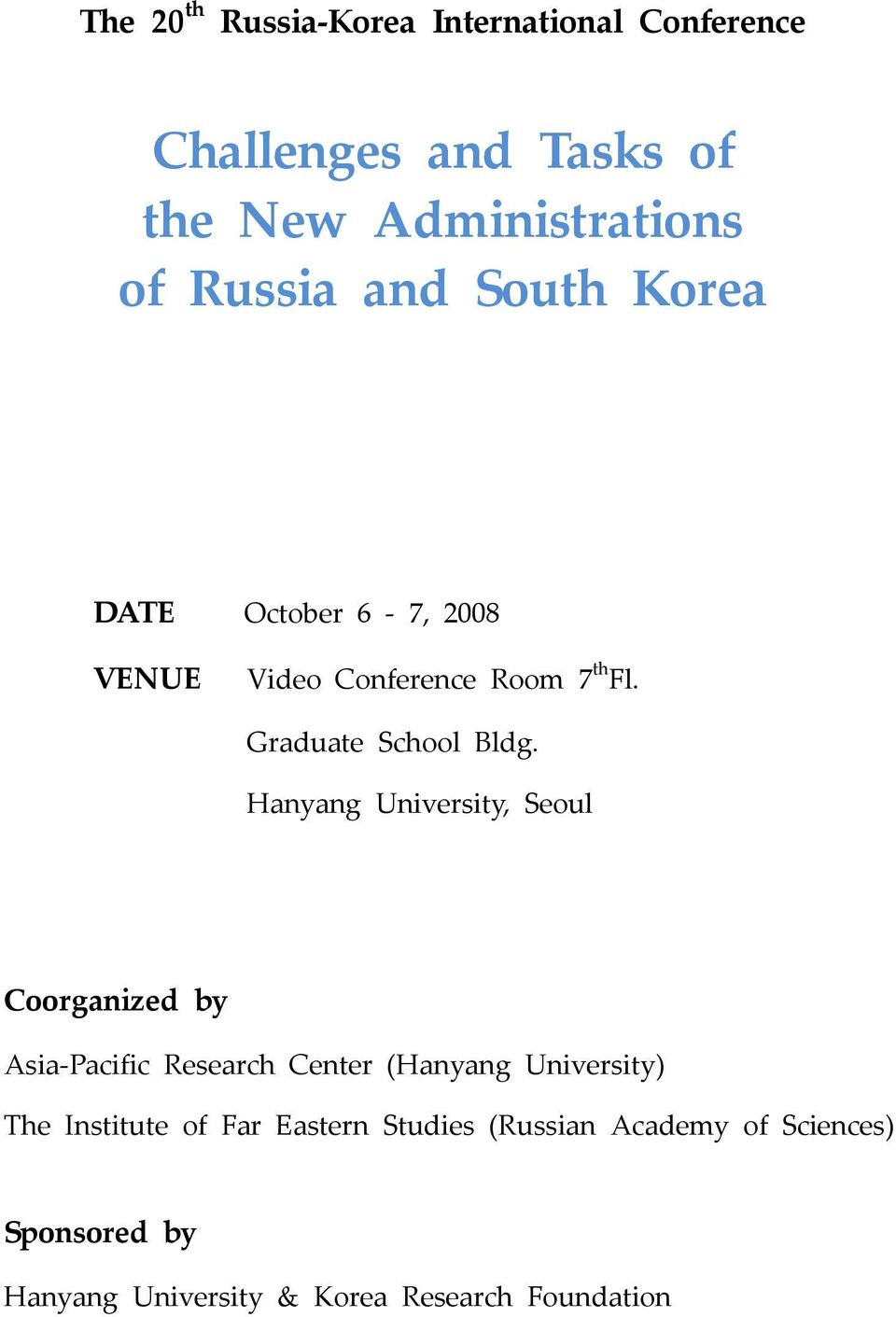 Hanyang University, Seoul Coorganized by Asia Pacific Research Center (Hanyang University) The Institute