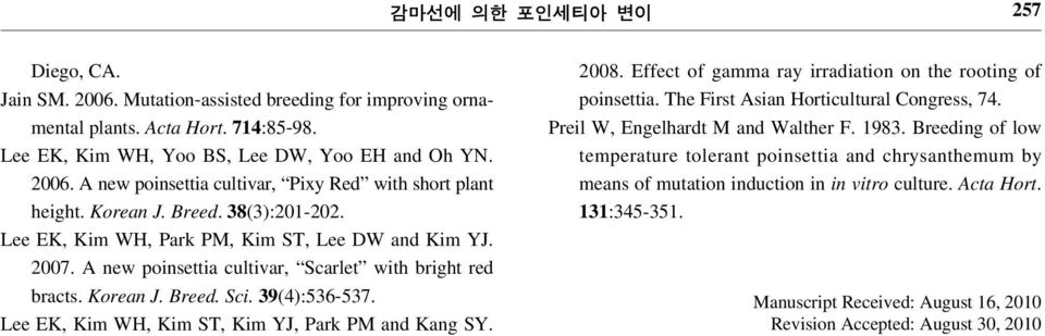 Lee EK, Kim WH, Kim ST, Kim YJ, Park PM and Kang SY. 2008. Effect of gamma ray irradiation on the rooting of poinsettia. The First Asian Horticultural Congress, 74.