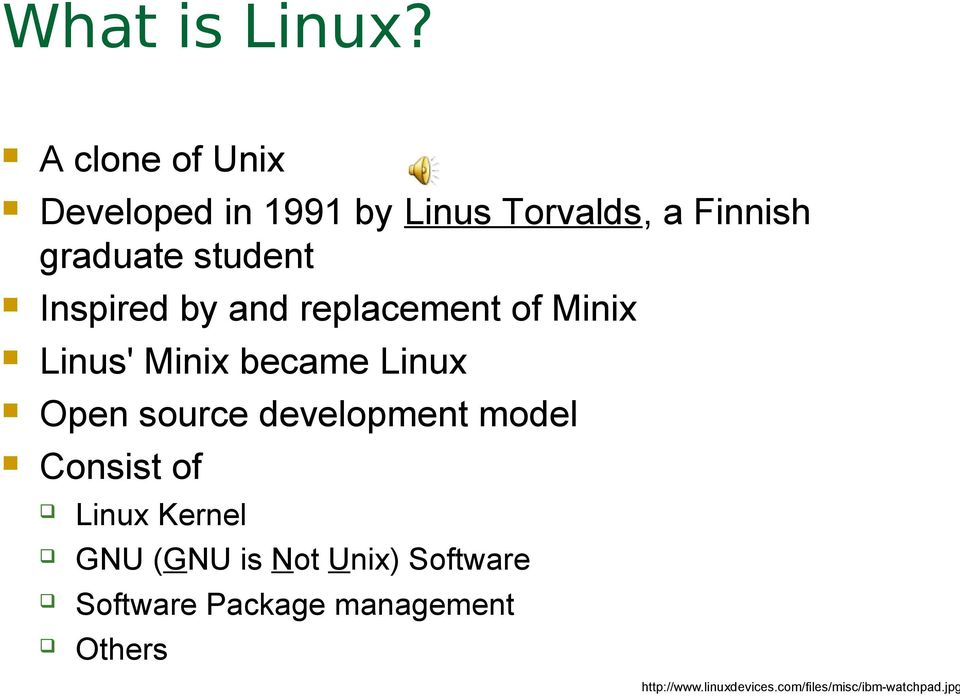 Inspired by and replacement of Minix Linus' Minix became Linux Open source