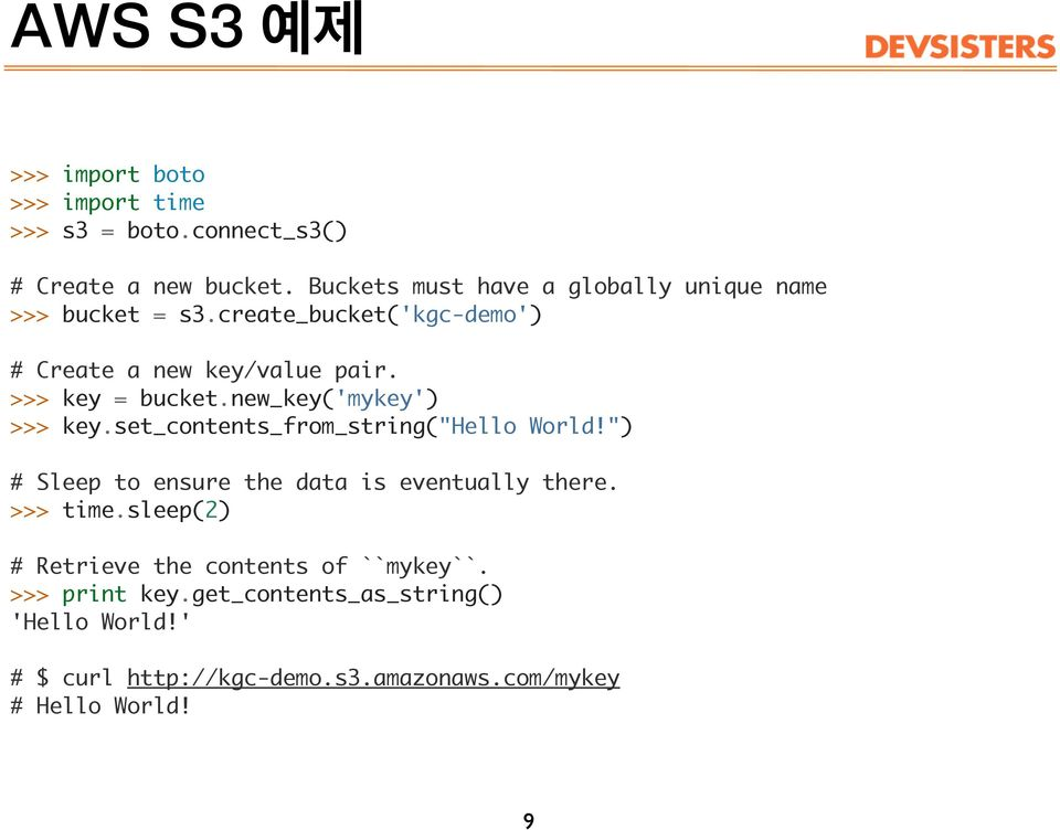 ">>> key = bucket.new_key('mykey') >>> key.set_contents_from_string(""hello World!"