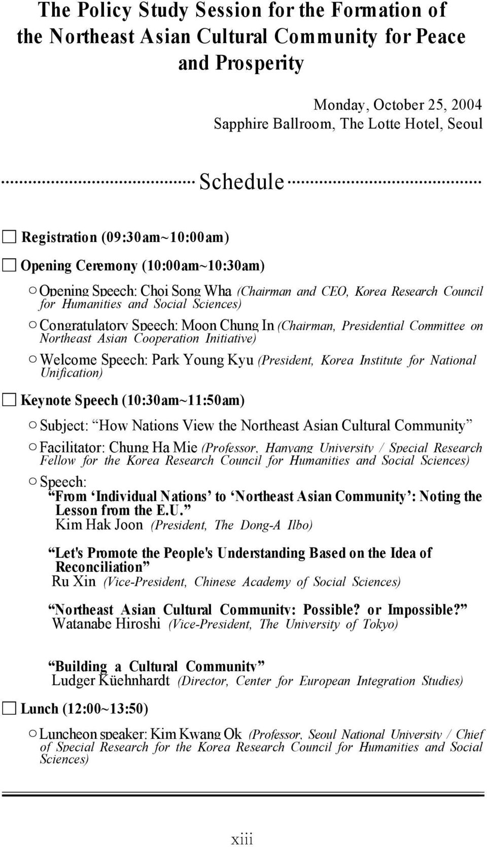 (Chairman, Presidential Committee on Northeast Asian Cooperation Initiative) Welcome Speech: Park Young Kyu (President, Korea Institute for National Unification) Keynote Speech (10:30am~11:50am)