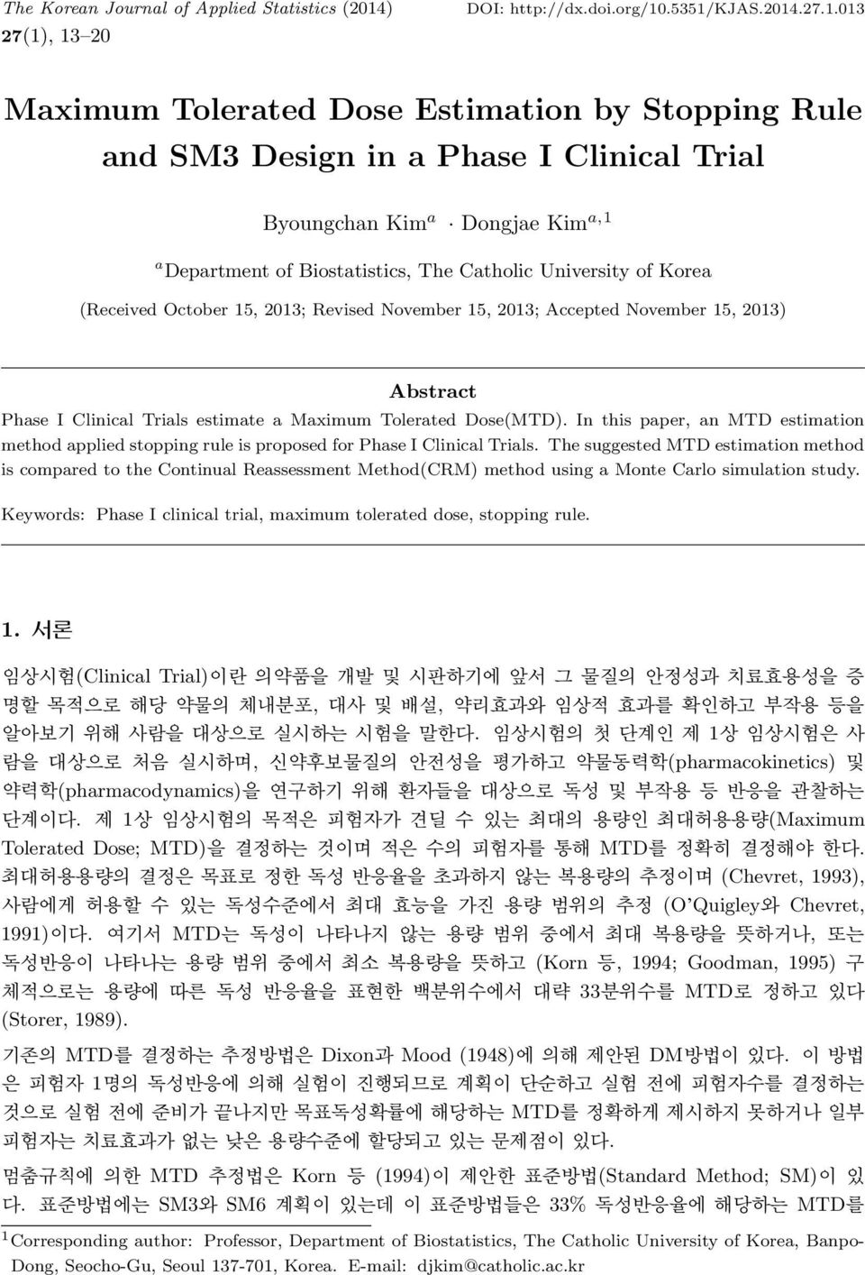 , 13 20 DOI: http://dx.doi.org/10.5351/kjas.2014.27.1.013 Maximum Tolerated Dose Estimation by Stopping Rule and SM3 Design in a Phase I Clinical Trial Byoungchan Kim a Dongjae Kim a,1 a Department
