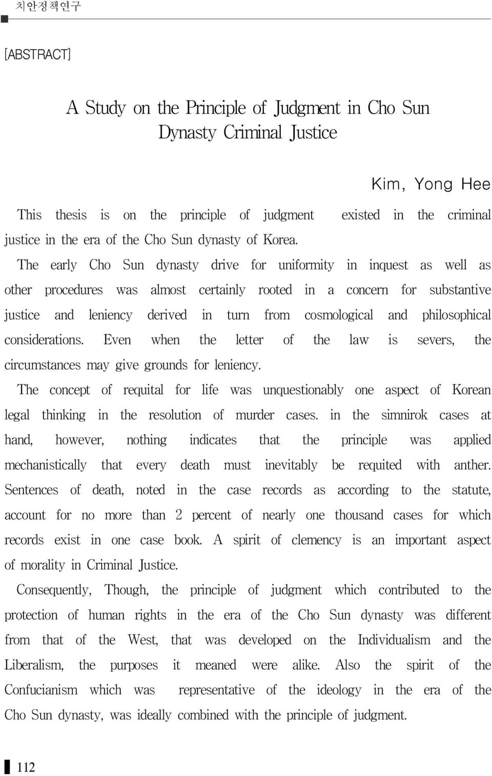 The early Cho Sun dynasty drive for uniformity in inquest as well as other procedures was almost certainly rooted in a concern for substantive justice and leniency derived in turn from cosmological