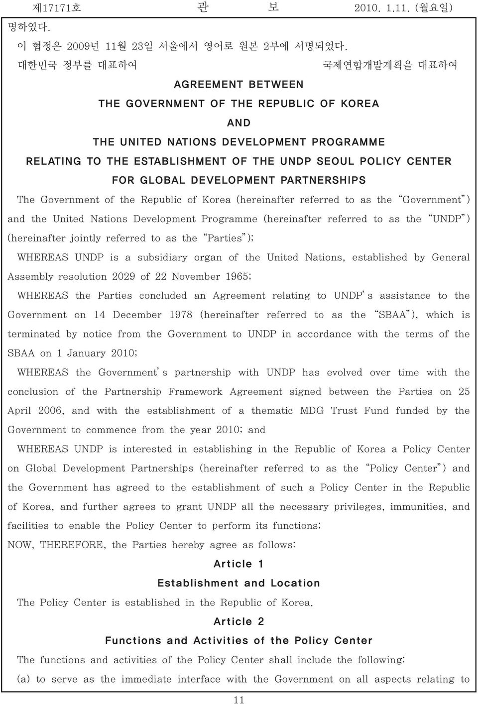 GLOBAL DEVELOPMENT PARTNERSHIPS The Government of the Republic of Korea (hereinafter referred to as the Government ) and the United Nations Development Programme (hereinafter referred to as the UNDP