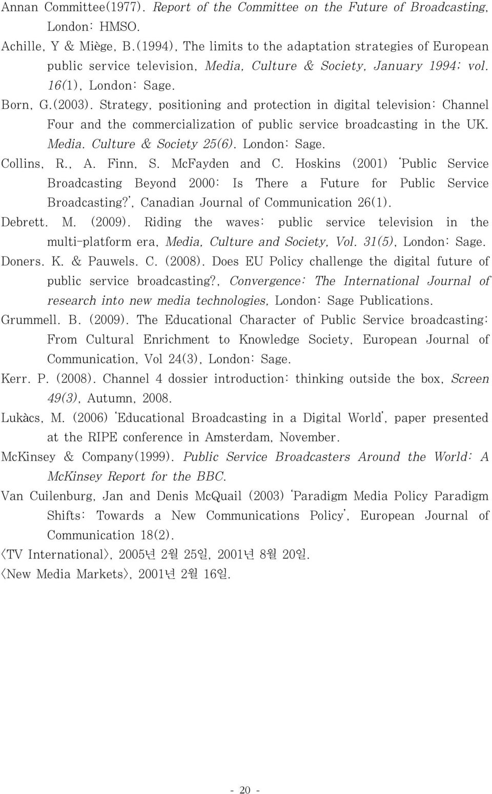 Strategy, positioning and protection in digital television: Channel Four and the commercialization of public service broadcasting in the UK. Media. Culture & Society 25(6). London: Sage. Collins, R.
