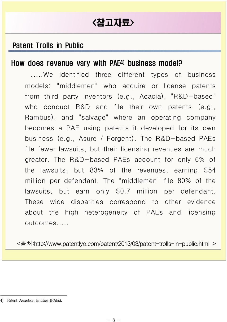 ", Acacia), ""R&D-based"" who conduct R&D and file their own patents (e.g., Rambus), and ""salvage"" where an operating company becomes a PAE using patents it developed for its own business (e.g., Asure / Forgent)."