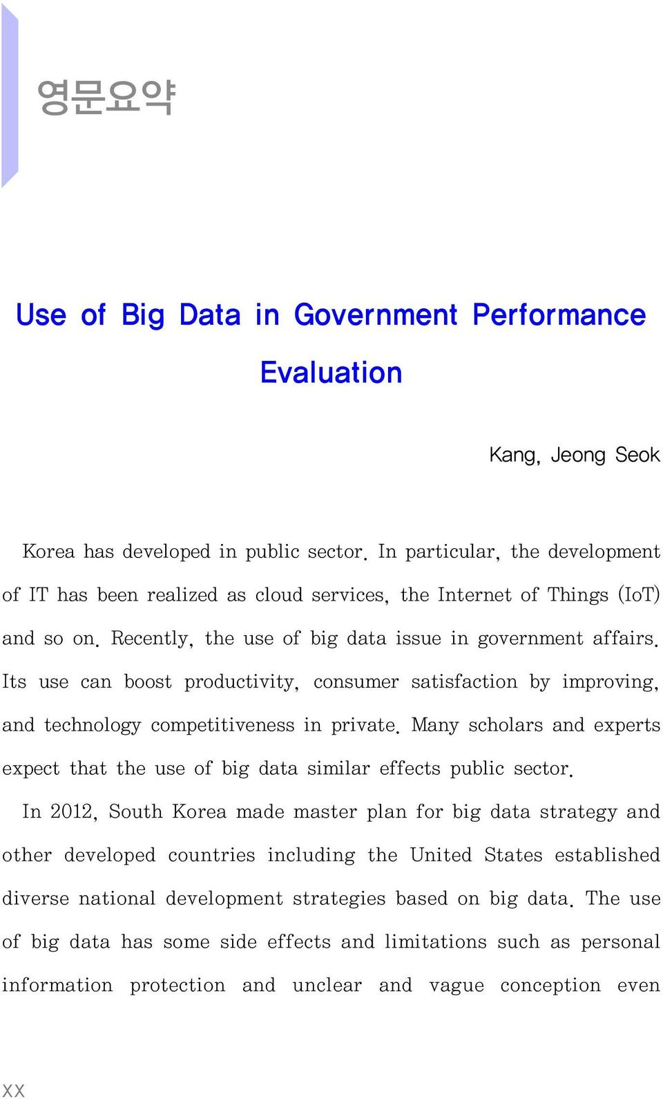 Its use can boost productivity, consumer satisfaction by improving, and technology competitiveness in private. Many scholars and experts expect that the use of big data similar effects public sector.