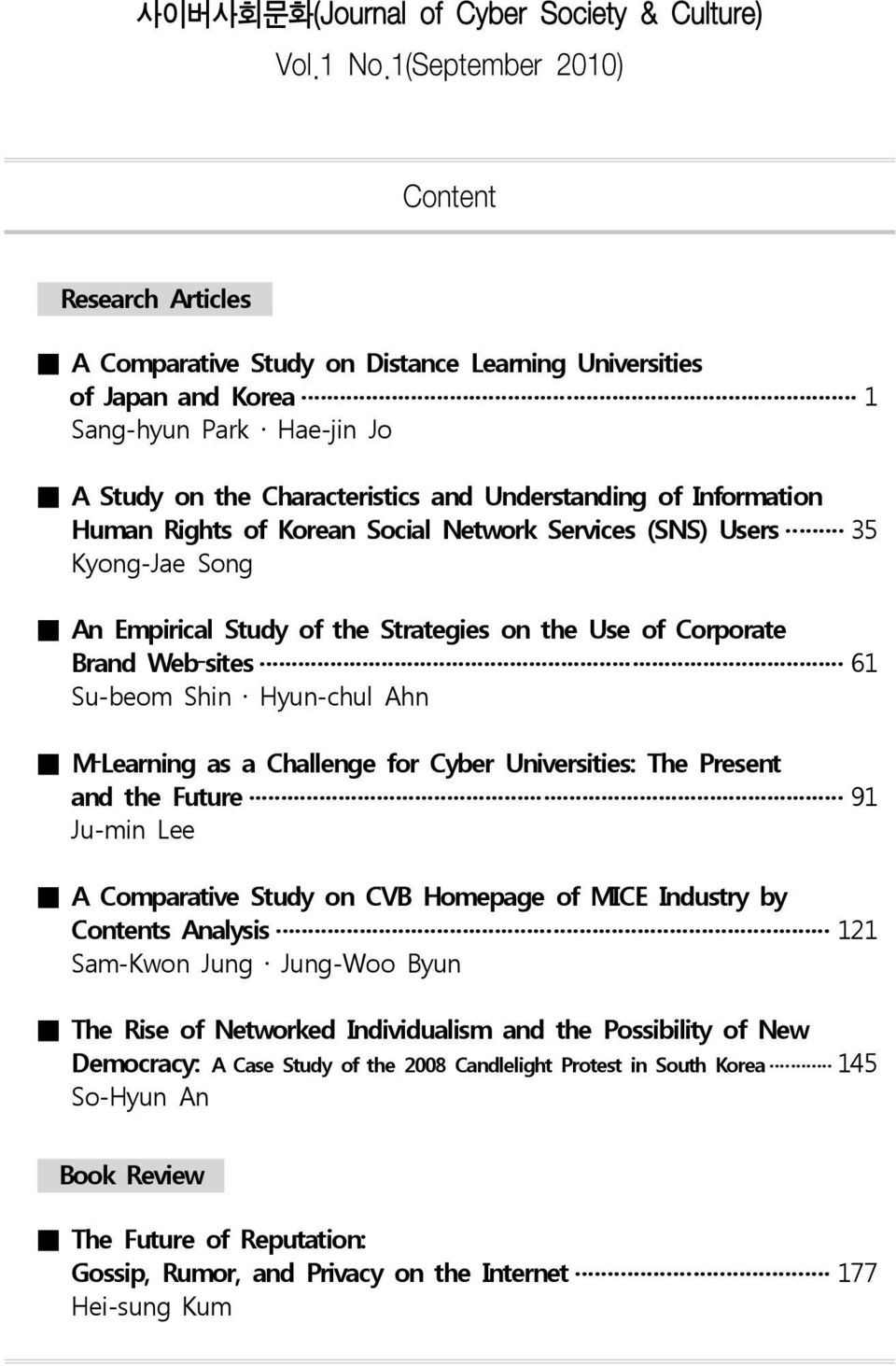 Information Human Rights of Korean Social Network Services (SNS) Users 35 Kyong-Jae Song An Empirical Study of the Strategies on the Use of Corporate Brand Web sites 61 Su-beom Shin Hyun-chul Ahn M