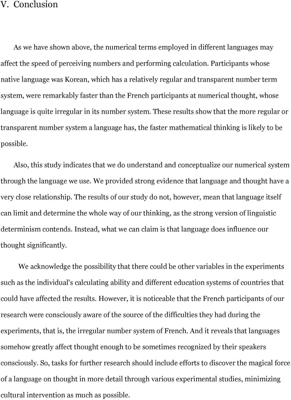 language is quite irregular in its number system. These results show that the more regular or transparent number system a language has, the faster mathematical thinking is likely to be possible.