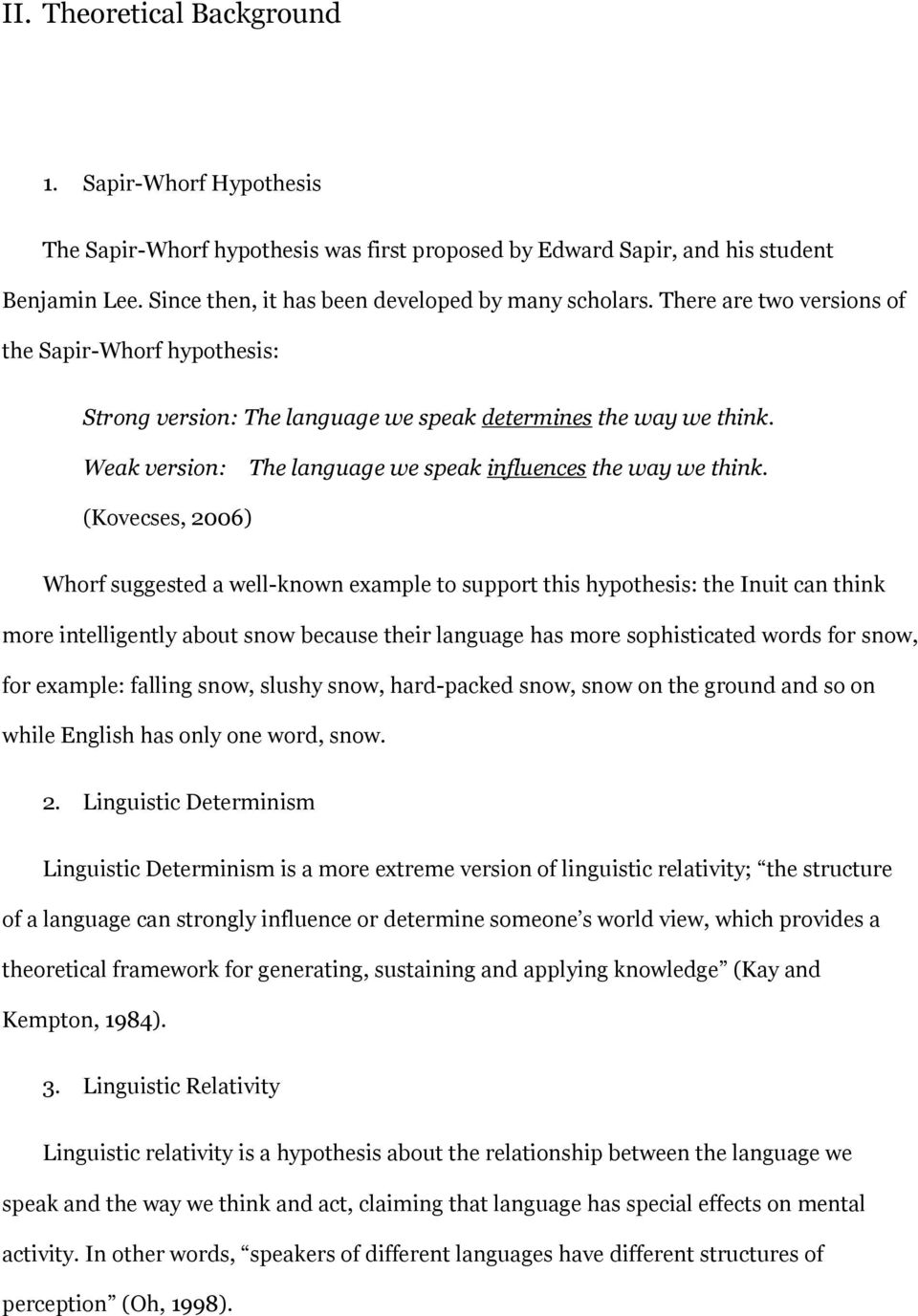 (Kovecses, 2006) Whorf suggested a well-known example to support this hypothesis: the Inuit can think more intelligently about snow because their language has more sophisticated words for snow, for