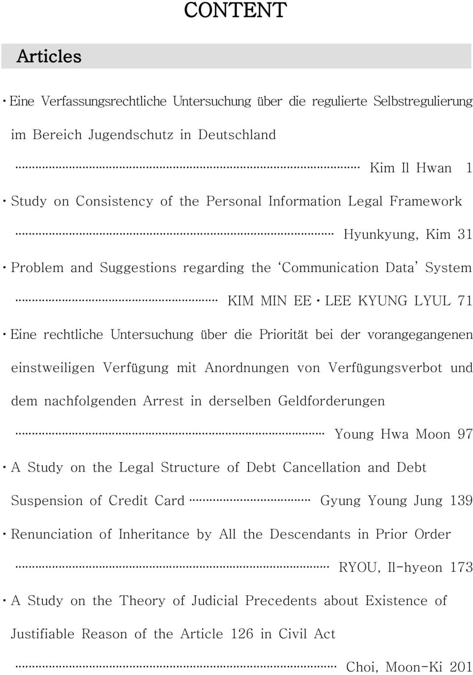 einstweiligen Verfügung mit Anordnungen von Verfügungsverbot und dem nachfolgenden Arrest in derselben Geldforderungen Young Hwa Moon 97 A Study on the Legal Structure of Debt Cancellation and Debt