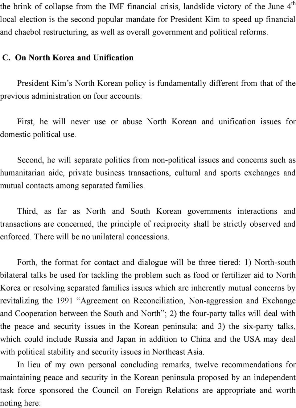 On North Korea and Unification President Kim s North Korean policy is fundamentally different from that of the previous administration on four accounts: First, he will never use or abuse North Korean